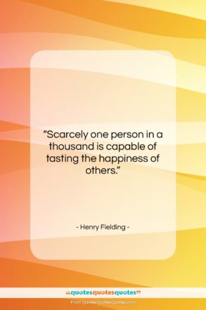 """Henry Fielding quote: """"Scarcely one person in a thousand is…""""- at QuotesQuotesQuotes.com"""