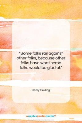 """Henry Fielding quote: """"Some folks rail against other folks, because…""""- at QuotesQuotesQuotes.com"""