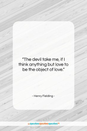 """Henry Fielding quote: """"The devil take me, if I think…""""- at QuotesQuotesQuotes.com"""