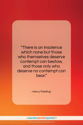 """Henry Fielding quote: """"There is an insolence which none but…""""- at QuotesQuotesQuotes.com"""