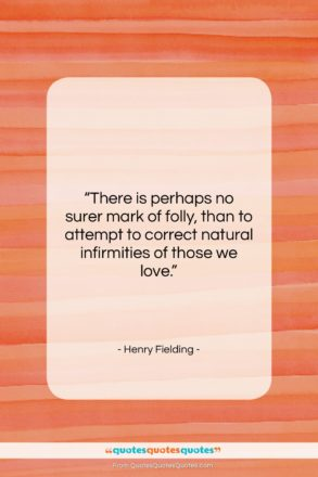 """Henry Fielding quote: """"There is perhaps no surer mark of…""""- at QuotesQuotesQuotes.com"""