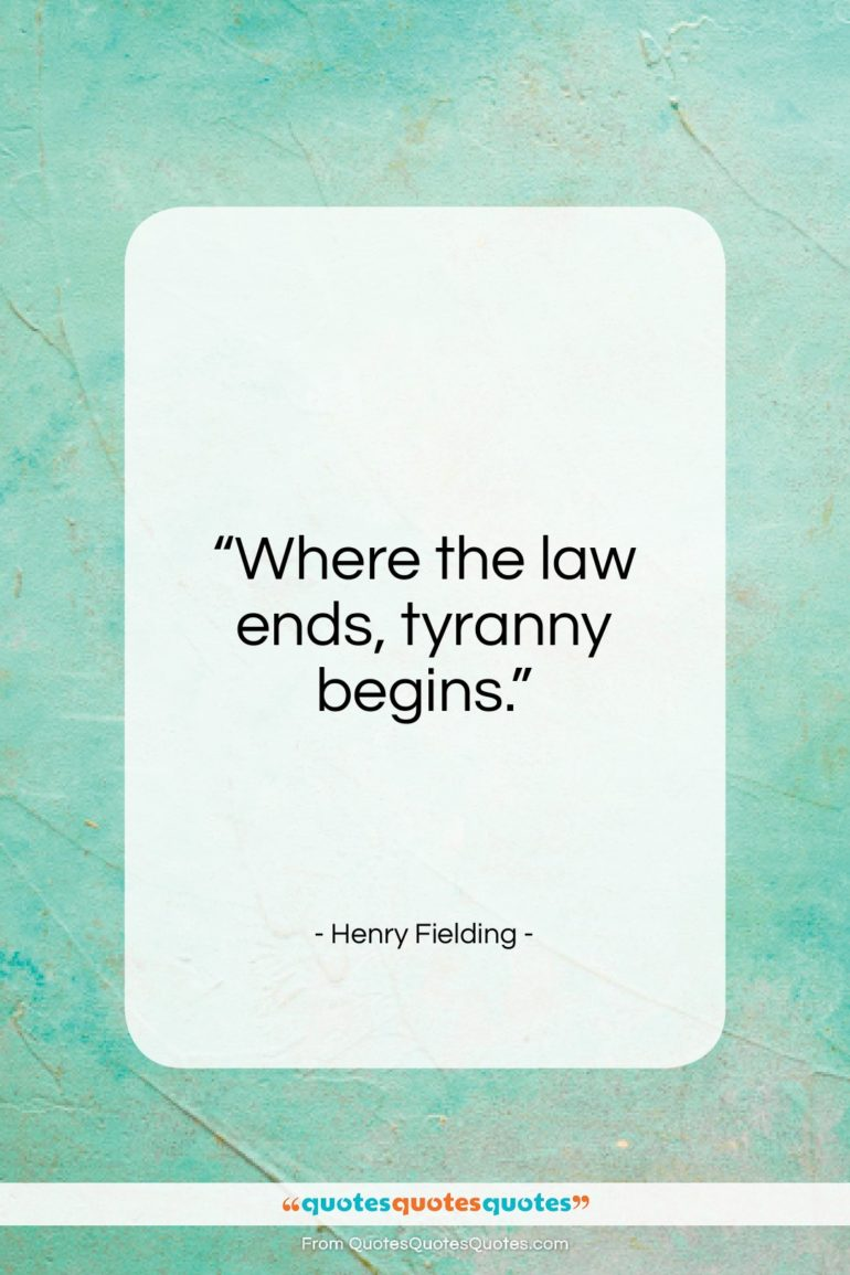 """Henry Fielding quote: """"Where the law ends, tyranny begins.""""- at QuotesQuotesQuotes.com"""