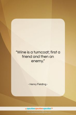 """Henry Fielding quote: """"Wine is a turncoat; first a friend…""""- at QuotesQuotesQuotes.com"""