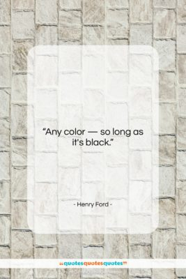 """Henry Ford quote: """"Any color — so long as it's…""""- at QuotesQuotesQuotes.com"""