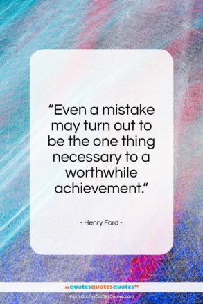 """Henry Ford quote: """"Even a mistake may turn out to…""""- at QuotesQuotesQuotes.com"""