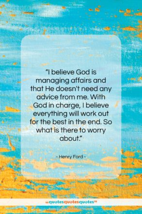 "Henry Ford quote: ""I believe God is managing affairs and…""- at QuotesQuotesQuotes.com"