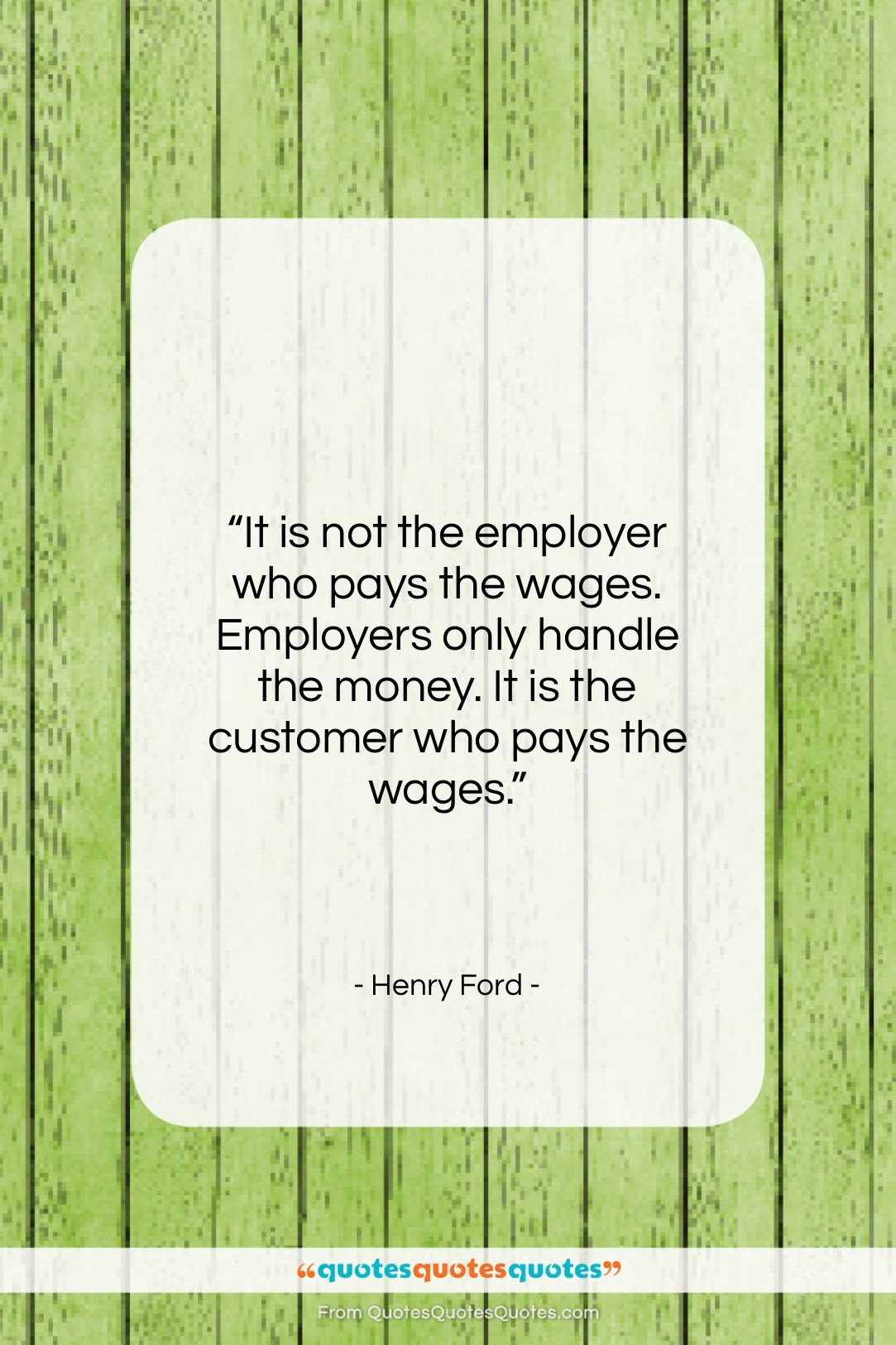 """Henry Ford quote: """"It is not the employer who pays…""""- at QuotesQuotesQuotes.com"""