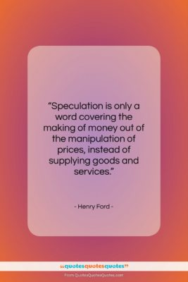 """Henry Ford quote: """"Speculation is only a word covering the…""""- at QuotesQuotesQuotes.com"""
