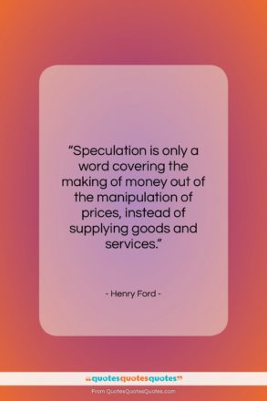 "Henry Ford quote: ""Speculation is only a word covering the…""- at QuotesQuotesQuotes.com"