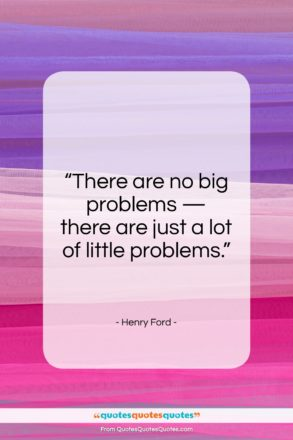 "Henry Ford quote: ""There are no big problems…""- at QuotesQuotesQuotes.com"