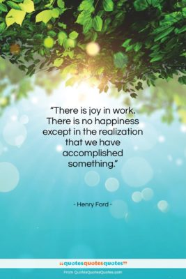 """Henry Ford quote: """"There is joy in work. There is…""""- at QuotesQuotesQuotes.com"""