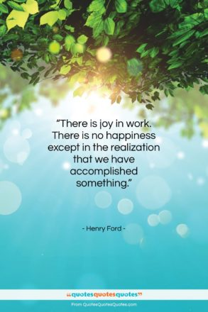 "Henry Ford quote: ""There is joy in work. There is…""- at QuotesQuotesQuotes.com"