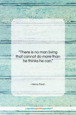 "Henry Ford quote: ""There is no man living that can…""- at QuotesQuotesQuotes.com"
