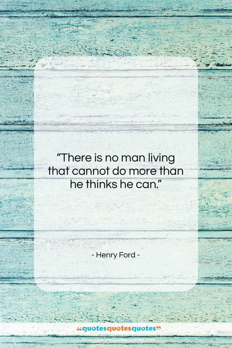 """Henry Ford quote: """"There is no man living that can…""""- at QuotesQuotesQuotes.com"""