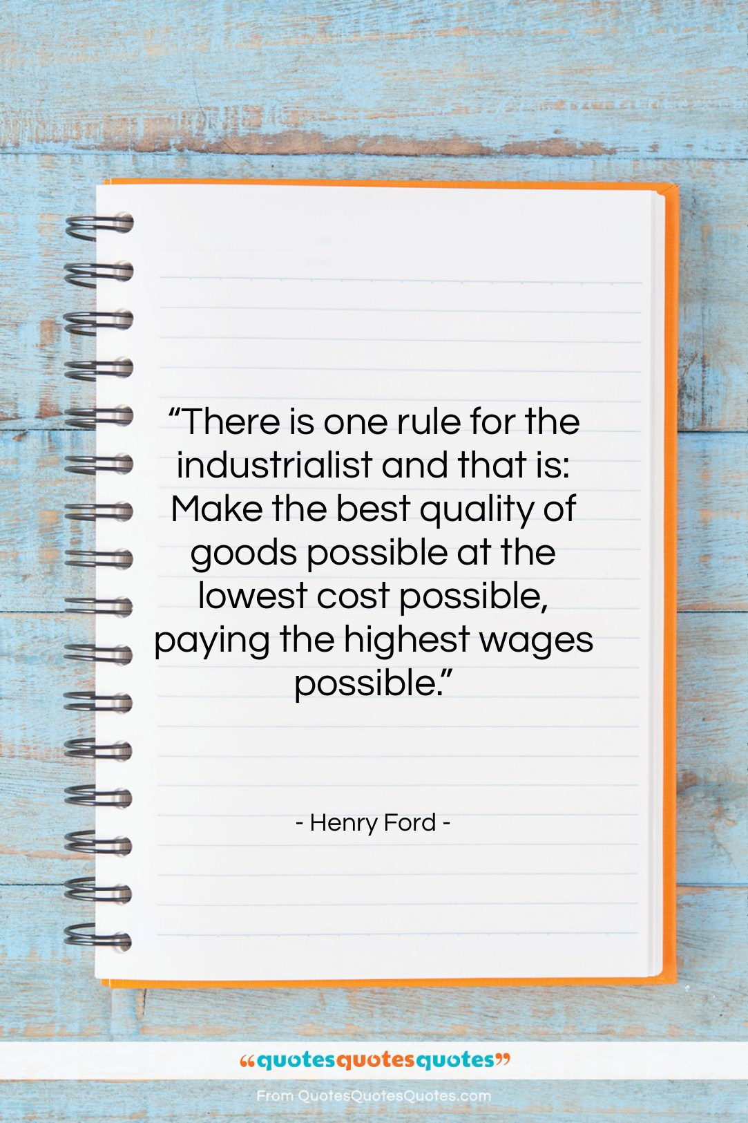 """Henry Ford quote: """"There is one rule for the industrialist…""""- at QuotesQuotesQuotes.com"""