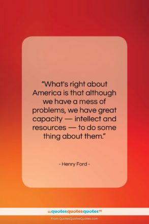 "Henry Ford quote: ""What's right about America is that although…""- at QuotesQuotesQuotes.com"