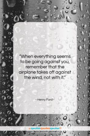 "Henry Ford quote: ""When everything seems to be going against…""- at QuotesQuotesQuotes.com"