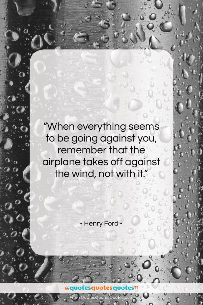 """Henry Ford quote: """"When everything seems to be going against…""""- at QuotesQuotesQuotes.com"""