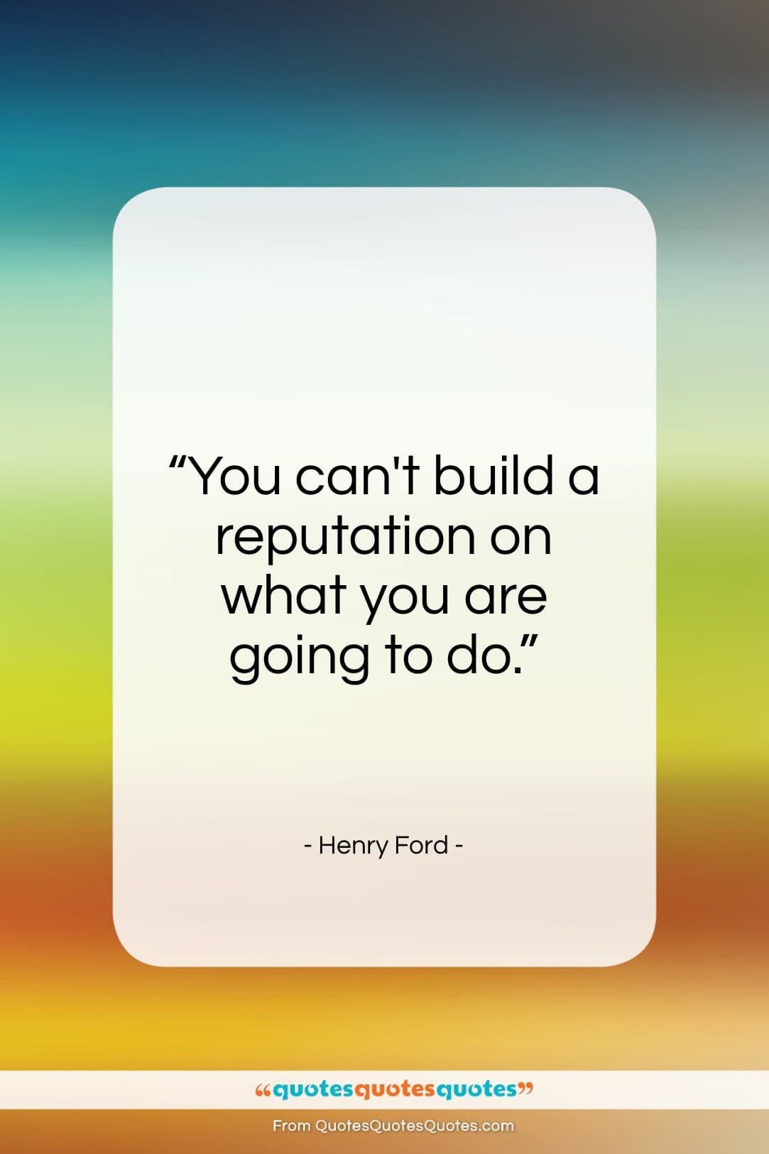 """Henry Ford quote: """"You can't build a reputation on what you are going to do.""""- at QuotesQuotesQuotes.com"""