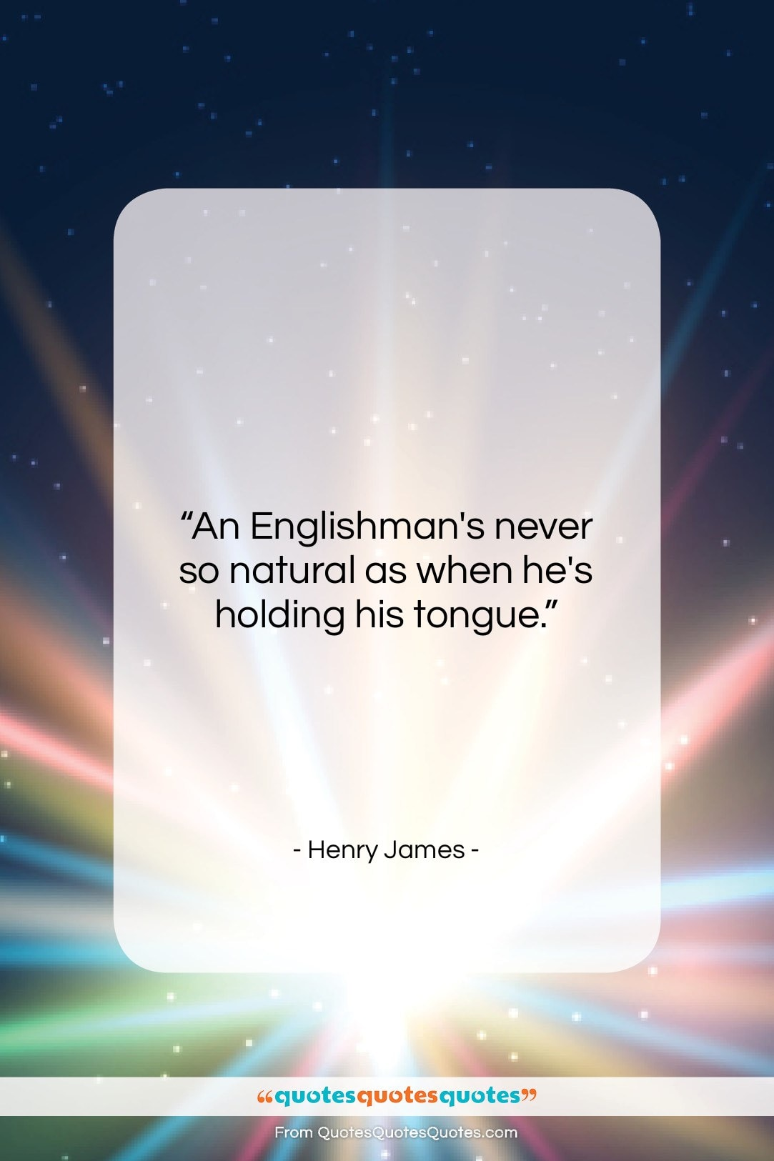 "Henry James quote: ""An Englishman's never so natural as when…""- at QuotesQuotesQuotes.com"