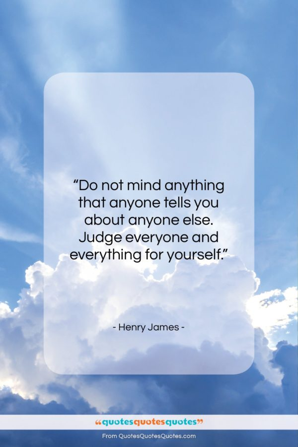 """Henry James quote: """"Do not mind anything that anyone tells…""""- at QuotesQuotesQuotes.com"""