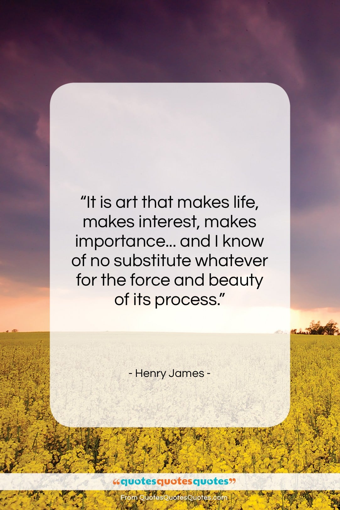 """Henry James quote: """"It is art that makes life, makes…""""- at QuotesQuotesQuotes.com"""