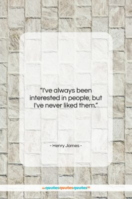 """Henry James quote: """"I've always been interested in people, but…""""- at QuotesQuotesQuotes.com"""