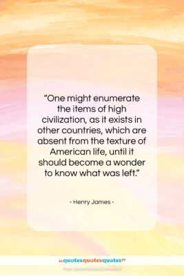 """Henry James quote: """"One might enumerate the items of high…""""- at QuotesQuotesQuotes.com"""