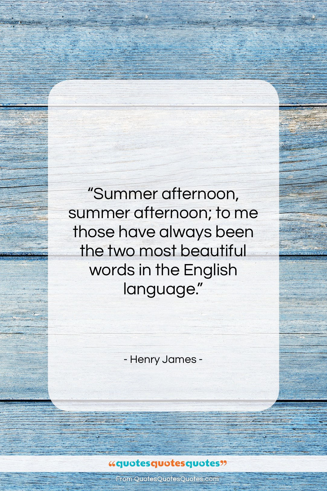 """Henry James quote: """"Summer afternoon, summer afternoon; to me those…""""- at QuotesQuotesQuotes.com"""