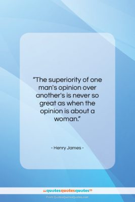 """Henry James quote: """"The superiority of one man's opinion over…""""- at QuotesQuotesQuotes.com"""