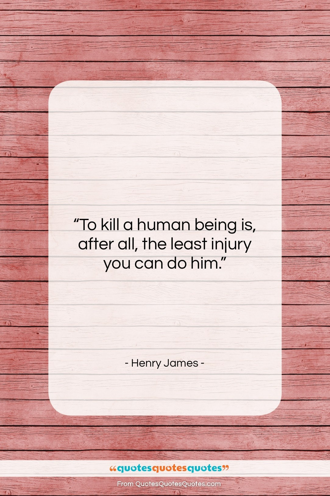 """Henry James quote: """"To kill a human being is, after…""""- at QuotesQuotesQuotes.com"""