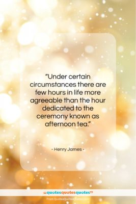 """Henry James quote: """"Under certain circumstances there are few hours…""""- at QuotesQuotesQuotes.com"""