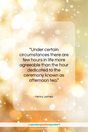 "Henry James quote: ""Under certain circumstances there are few hours…""- at QuotesQuotesQuotes.com"
