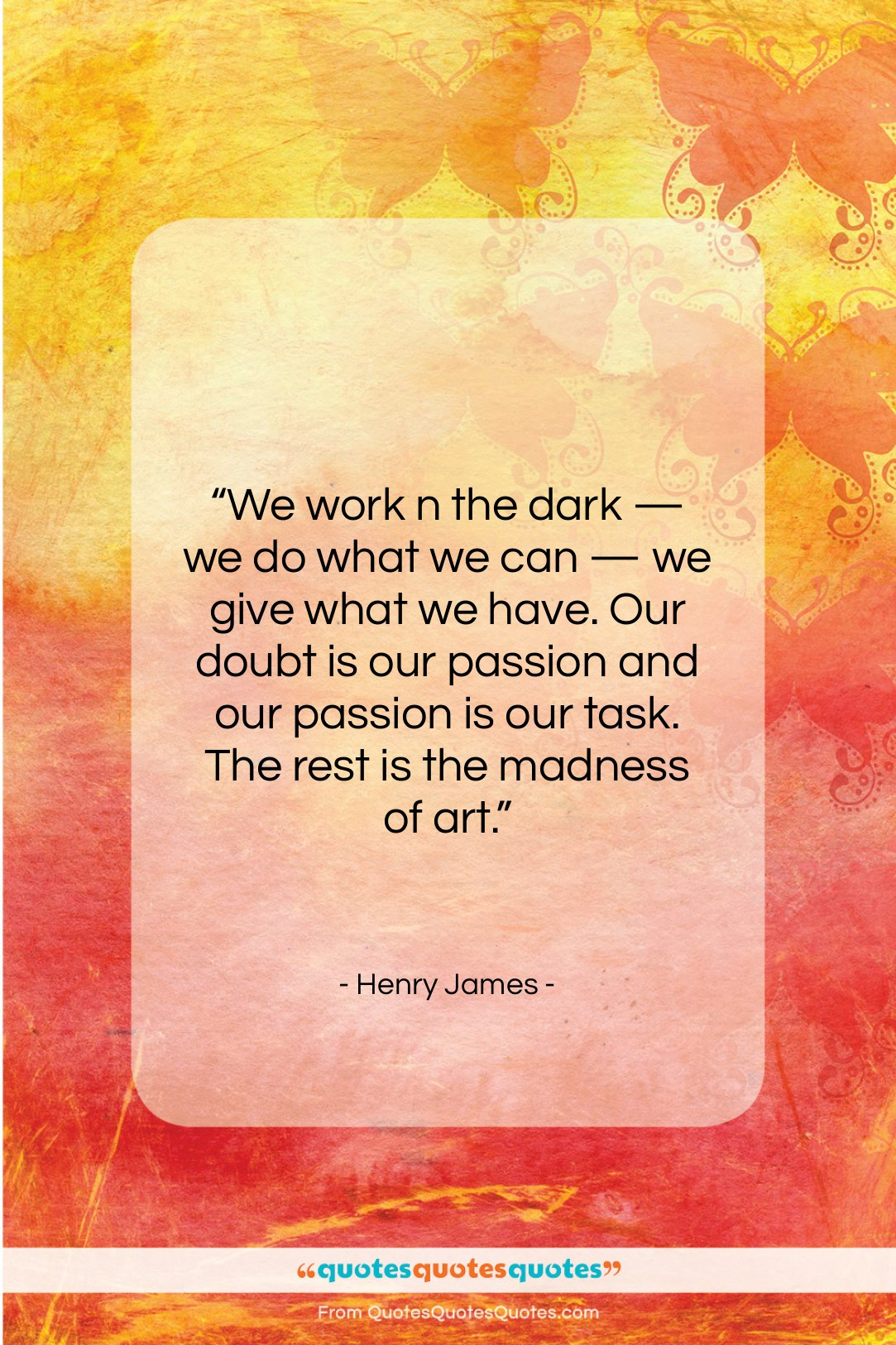 "Henry James quote: ""We work n the dark — we…""- at QuotesQuotesQuotes.com"