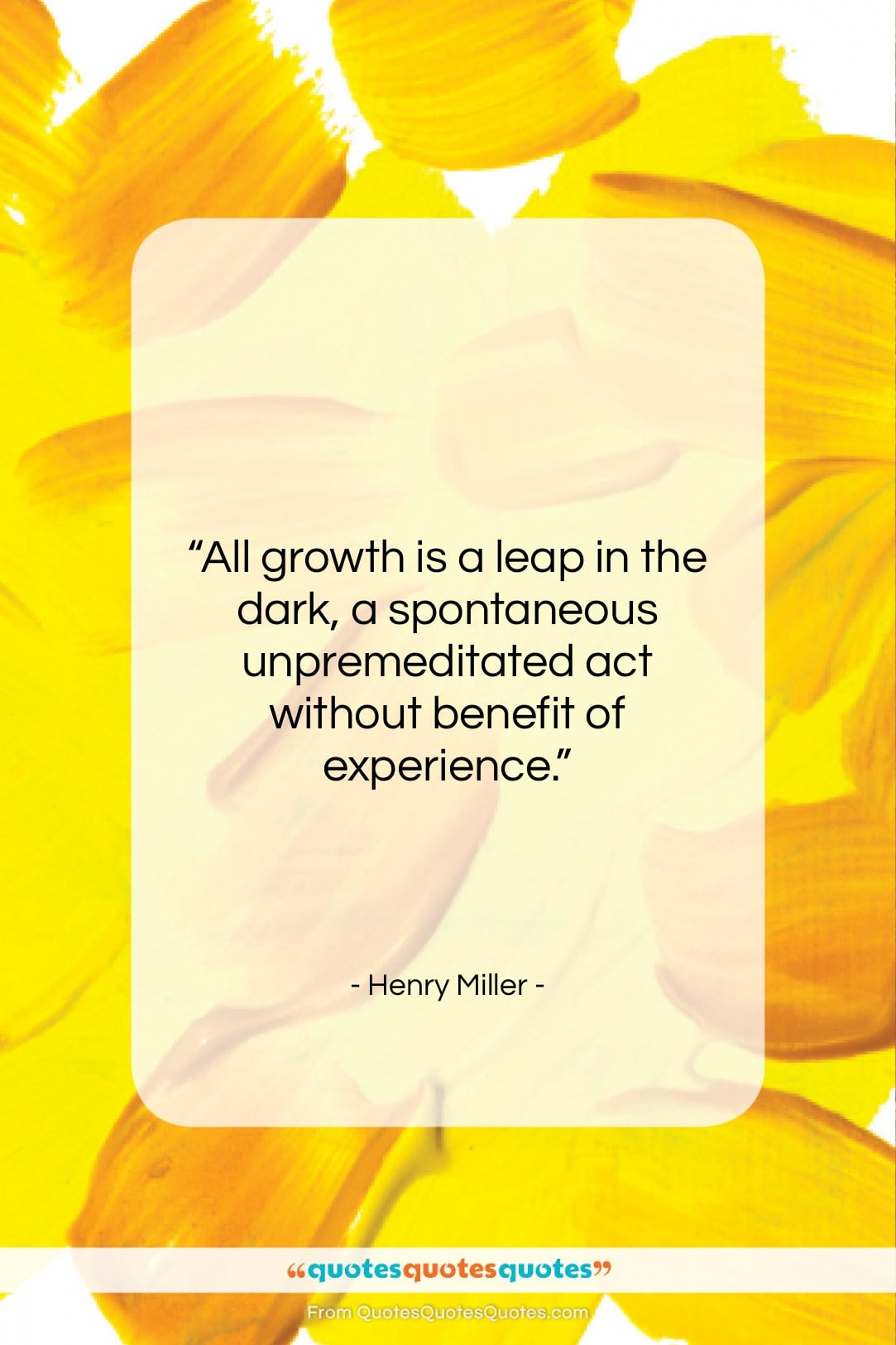 """Henry Miller quote: """"All growth is a leap in the…""""- at QuotesQuotesQuotes.com"""