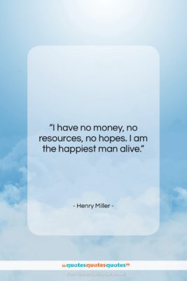 """Henry Miller quote: """"I have no money, no resources, no…""""- at QuotesQuotesQuotes.com"""