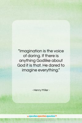 """Henry Miller quote: """"Imagination is the voice of daring. If…""""- at QuotesQuotesQuotes.com"""