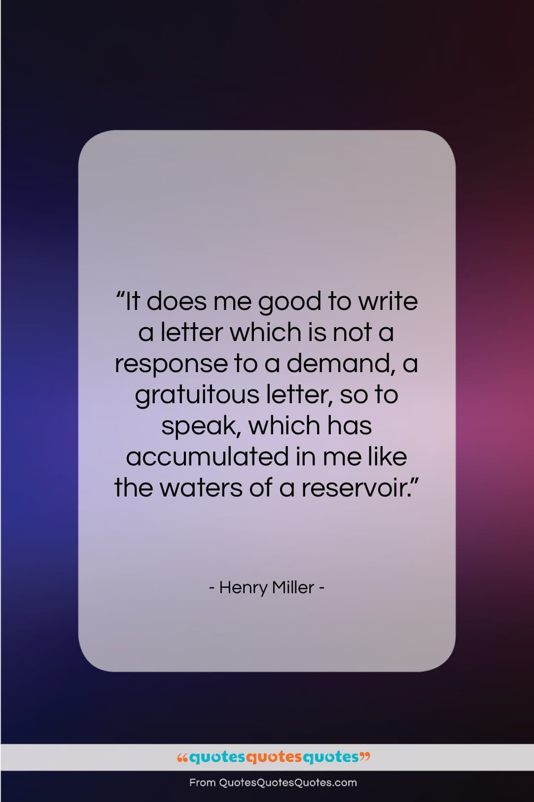 """Henry Miller quote: """"It does me good to write a…""""- at QuotesQuotesQuotes.com"""