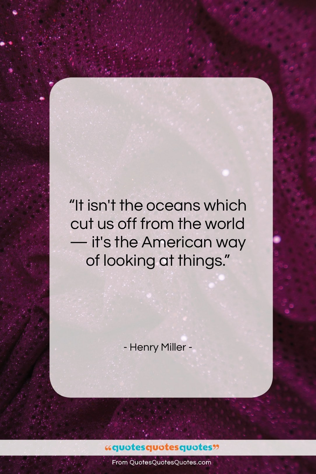 """Henry Miller quote: """"It isn't the oceans which cut us…""""- at QuotesQuotesQuotes.com"""