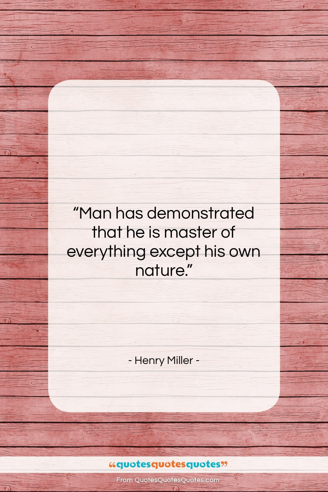 """Henry Miller quote: """"Man has demonstrated that he is master…""""- at QuotesQuotesQuotes.com"""
