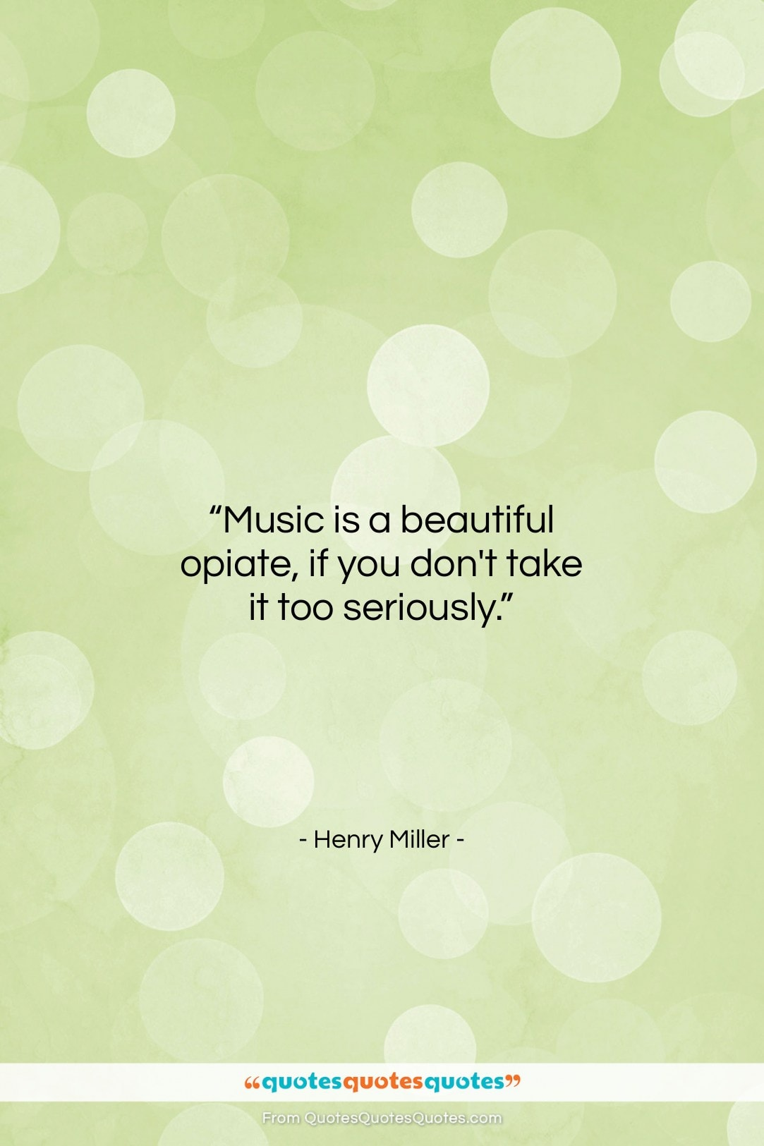 """Henry Miller quote: """"Music is a beautiful opiate, if you…""""- at QuotesQuotesQuotes.com"""