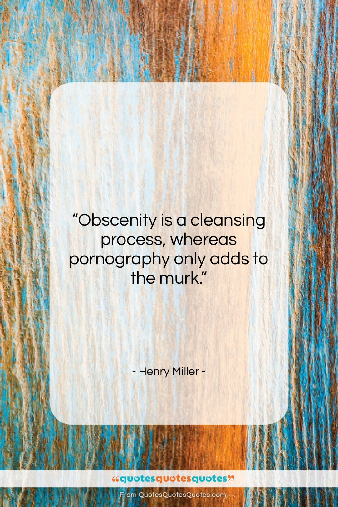"""Henry Miller quote: """"Obscenity is a cleansing process, whereas pornography…""""- at QuotesQuotesQuotes.com"""