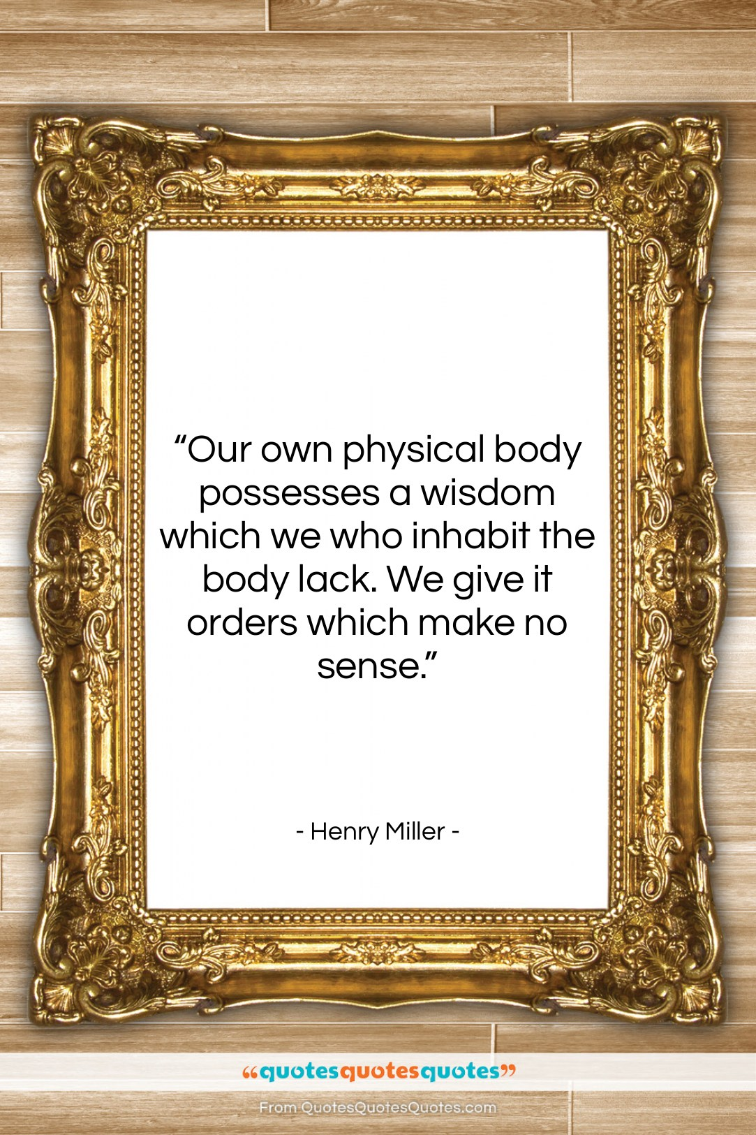 """Henry Miller quote: """"Our own physical body possesses a wisdom…""""- at QuotesQuotesQuotes.com"""