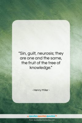 """Henry Miller quote: """"Sin, guilt, neurosis; they are one and…""""- at QuotesQuotesQuotes.com"""
