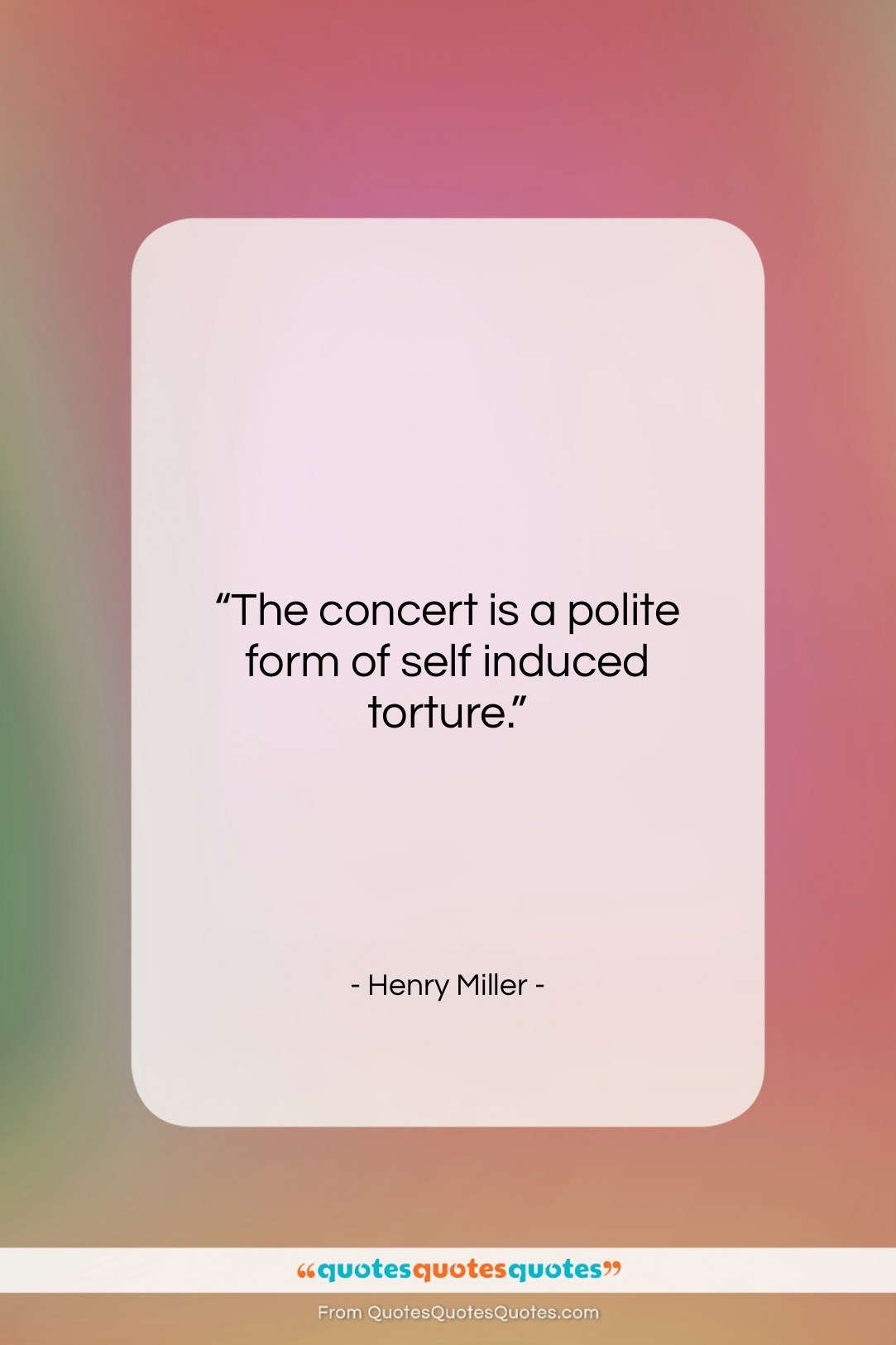 """Henry Miller quote: """"The concert is a polite form of…""""- at QuotesQuotesQuotes.com"""