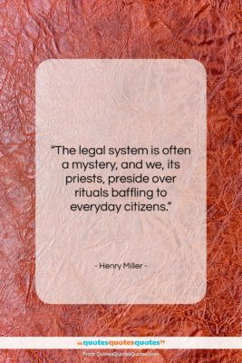 "Henry Miller quote: ""The legal system is often a mystery,…""- at QuotesQuotesQuotes.com"