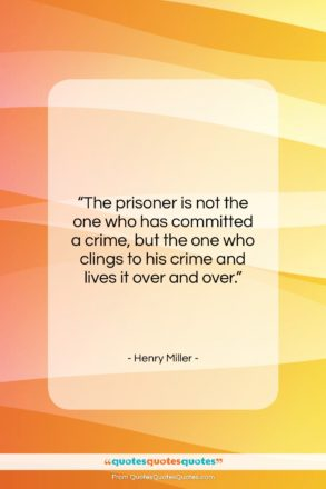 """Henry Miller quote: """"The prisoner is not the one who…""""- at QuotesQuotesQuotes.com"""