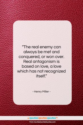 """Henry Miller quote: """"The real enemy can always be met…""""- at QuotesQuotesQuotes.com"""