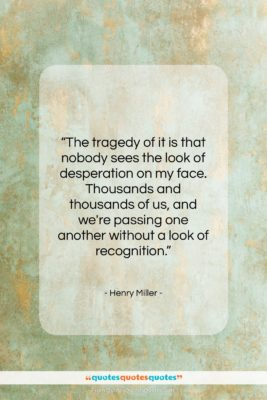 "Henry Miller quote: ""The tragedy of it is that nobody…""- at QuotesQuotesQuotes.com"