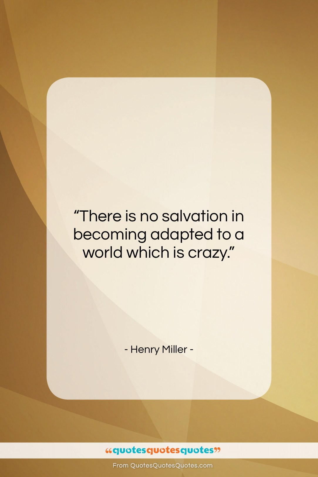 """Henry Miller quote: """"There is no salvation in becoming adapted…""""- at QuotesQuotesQuotes.com"""
